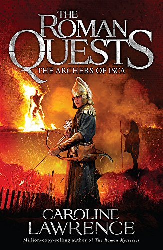 The Archers of ISCA: Book 2 (Roman Quests): Caroline Lawrence