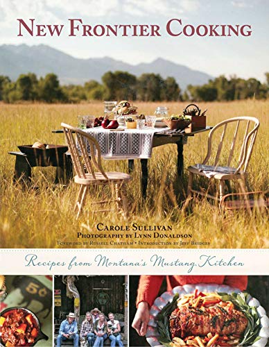 Frontier Cooking: Recipes from Montana's Mustang Kitchen: Sullivan, Carole