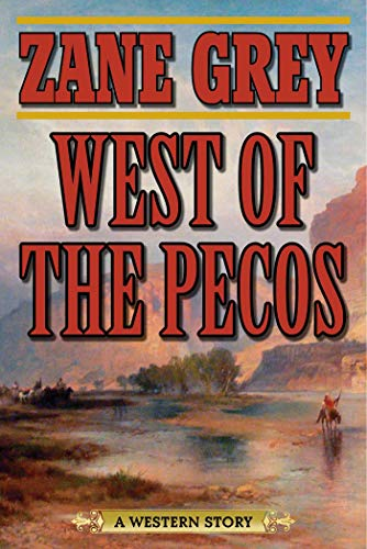 West of the Pecos: A Western Story: Zane Grey