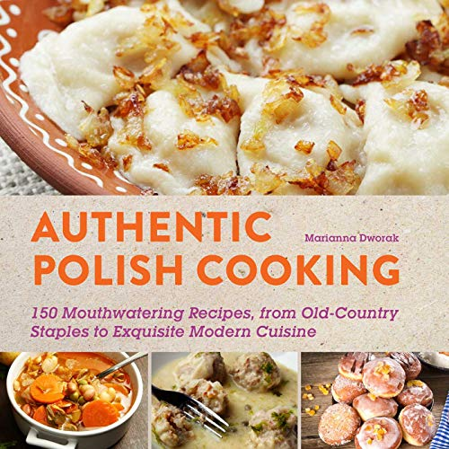 9781510702196: Authentic Polish Cooking: 120 Mouthwatering Recipes, from Old-Country Staples to Exquisite Modern Cuisine