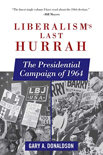 9781510702363: Liberalism's Last Hurrah: The Presidential Campaign of 1964