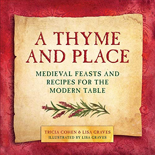 9781510702530: A Thyme and Place: Medieval Feasts and Recipes for the Modern Table