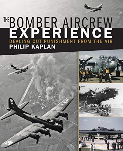 9781510702622: The Bomber Aircrew Experience: Dealing Out Punishment from the Air