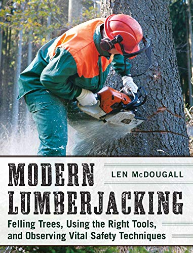 9781510702691: Modern Lumberjacking: Felling Trees, Using the Right Tools, and Observing Vital Safety Techniques