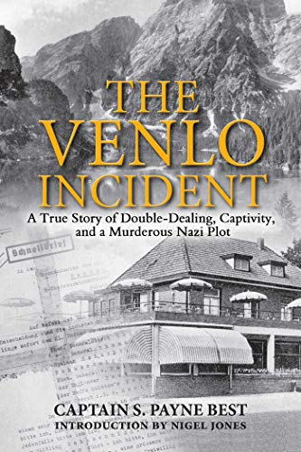 9781510702875: The Venlo Incident: A True Story of Double-Dealing, Captivity, and a Murderous Nazi Plot