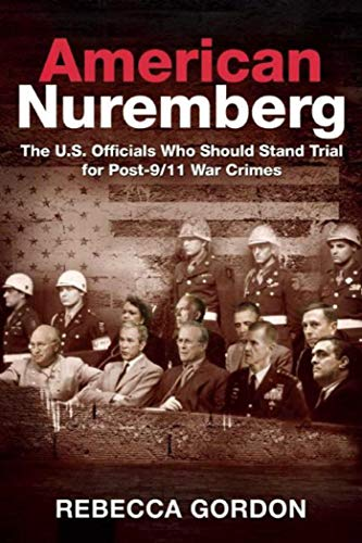 9781510703339: American Nuremberg: The U.S. Officials Who Should Stand Trial for Post-9/11 War Crimes