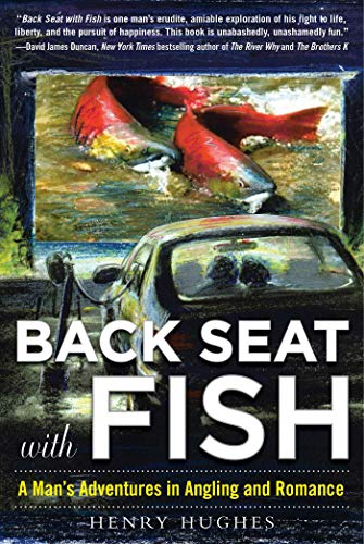 9781510703636: Back Seat with Fish: A Man's Adventures in Angling and Romance