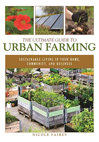 9781510703926: The Ultimate Guide to Urban Farming: Sustainable Living in Your Home, Community, and Business