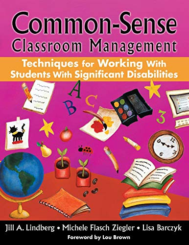 Common-sense Classroom Management: Techniques for Working With Students With Significant ...