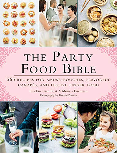 9781510705456: The Party Food Bible: 565 Recipes for Amuse-Bouches, Flavorful Canapes, and Festive Finger Food