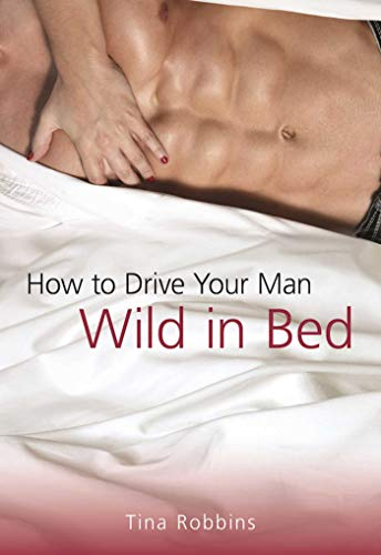 9781510705531: How to Drive Your Man Wild in Bed