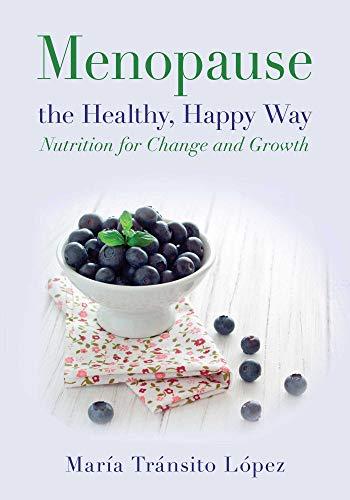 Menopause the Healthy, Happy Way: Nutrition for: López Luengo, María