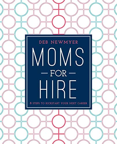 9781510705692: Moms For Hire: 8 Steps to Kickstart Your Next Career
