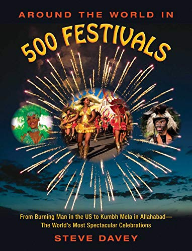 Around the World in 500 Festivals: From Burning Man in the Us to Kumbh Mela in Allahabad--The World...