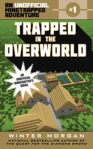 Trapped in the Overworld: An Unofficial Minetrapped Adventure, #1: Winter Morgan