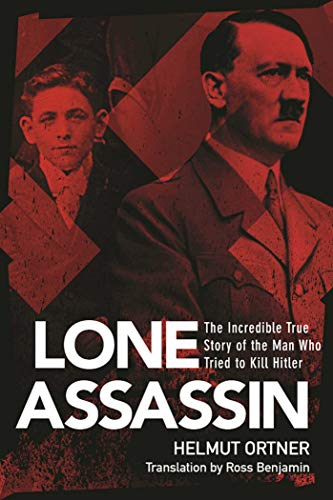 9781510706521: The Lone Assassin: The Incredible True Story of the Man Who Tried to Kill Hitler