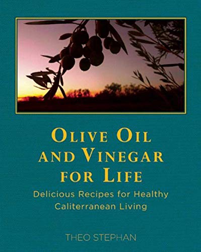 Olive Oil and Vinegar for Life: Delicious Recipes for Healthy Caliterranean Living (Paperback): ...