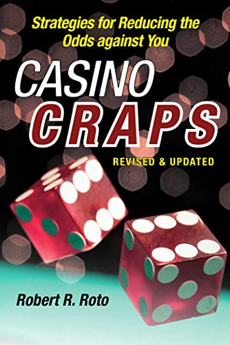 Casino Craps: Simple Strategies for Playing Smart, Lowering Risk, and Winning More: Roto, Robert R.