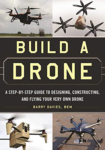 9781510707054: Build a Drone: A Step-by-Step Guide to Designing, Constructing, and Flying Your Very Own Drone