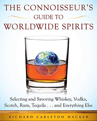 9781510707160: The Connoisseur's Guide to Worldwide Spirits: Selecting and Savoring Whiskey, Vodka, Scotch, Rum, Tequila . . . and Everything Else (An Expert's Guide ... and Savoring Every Spirit in the World)