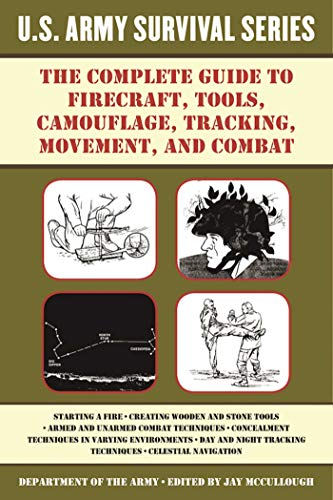 9781510707443: The Complete U.S. Army Survival Guide to Firecraft, Tools, Camouflage, Tracking, Movement, and Combat
