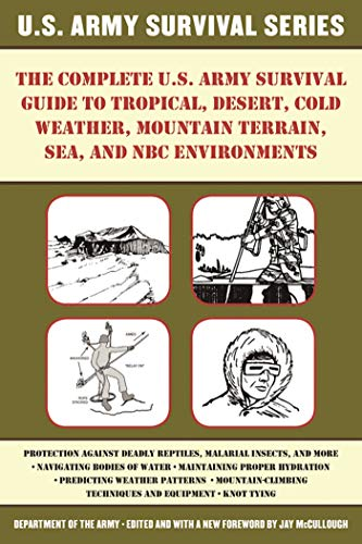 9781510707450: The Complete U.S. Army Survival Guide to Tropical, Desert, Cold Weather, Mountain Terrain, Sea, and NBC Environments