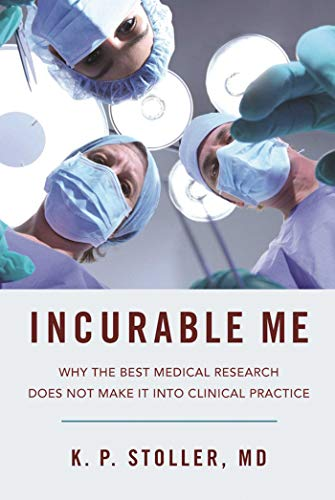 9781510707986: Incurable Me: Why the Best Medical Research Does Not Make It into Clinical Practice