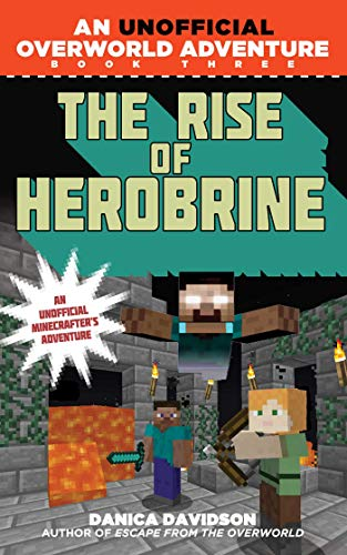 The Rise of Herobrine: An Unofficial Overworld Adventure, Book Three