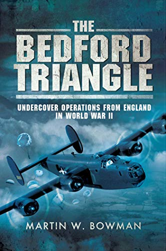 The Bedford Triangle: Undercover Operations from England: Martin W. Bowman