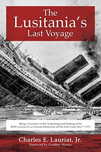 9781510708679: The Lusitania's Last Voyage: Being a Narrative of the Torpedoing and Sinking of the RMS Lusitania by a German Submarine off the Irish Coast May 7, 1915