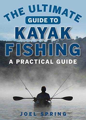 9781510711129: The Ultimate Guide to Kayak Fishing: A Practical Guide (The Ultimate Guides)