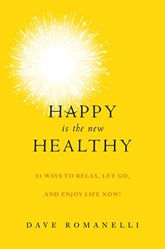 9781510711594: Happy Is the New Healthy: 34 Ways to Relax, Let Go, and Enjoy Life NOW!