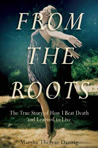 9781510712911: From the Roots: The True Story of How I Beat Death and Learned to Live