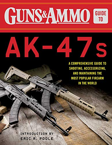 9781510713093: Guns & Ammo Guide to AK-47s: A Comprehensive Guide to Shooting, Accessorizing, and Maintaining the Most Popular Firearm in the World