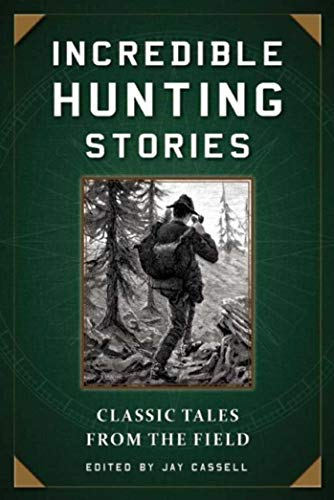 9781510713789: Incredible Hunting Stories: Classic Tales from the Field