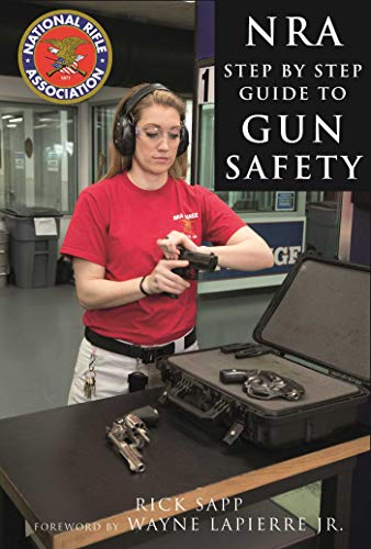 9781510714052: The NRA Step-by-Step Guide to Gun Safety: How to Care For, Use, and Store Your Firearms