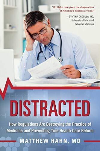 Distracted: How Regulations Are Destroying the Practice: Hahn, Matthew