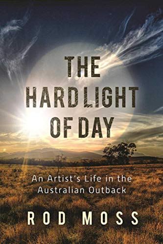 9781510717206: The Hard Light of Day: An Artist's Life in the Australian Outback