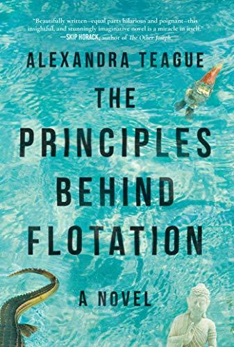 The Principles Behind Flotation: A Novel: Teague, Alexandra