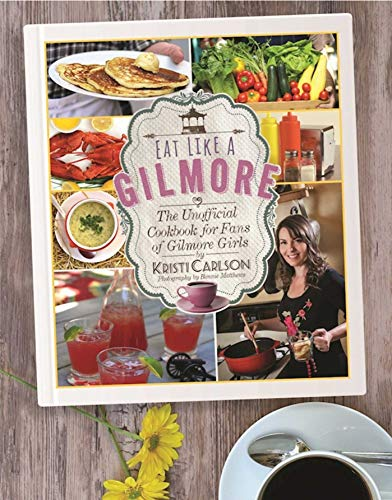 9781510717343: Eat Like a Gilmore: The Unofficial Cookbook for Fans of Gilmore Girls