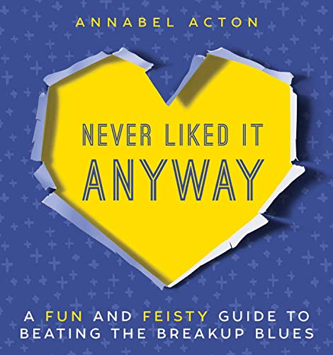 9781510717589: Never Liked It Anyway: A Fun and Feisty Guide to Beating the Breakup Blues