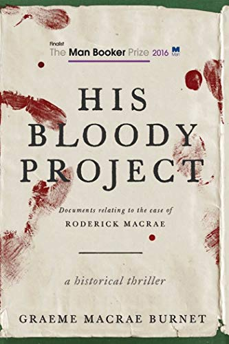 9781510719217: His Bloody Project: Documents Relating to the Case of Roderick Macrae (Man Booker Prize Finalist 2016)