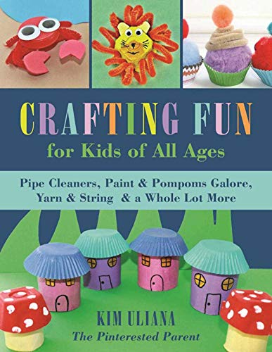 9781510719378: Crafting Fun for Kids of All Ages: Pipe Cleaners, Paint & Pom-Poms Galore, Yarn & String & a Whole Lot More