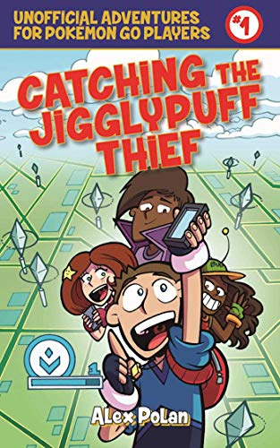 Catching the Jigglypuff Thief: Unofficial Adventures for Pokemon Go Players, Book One: Polan, Alex