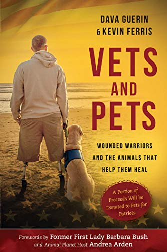 Vets and Pets: Wounded Warriors and the Animals That Help Them Heal: Dava Guerin
