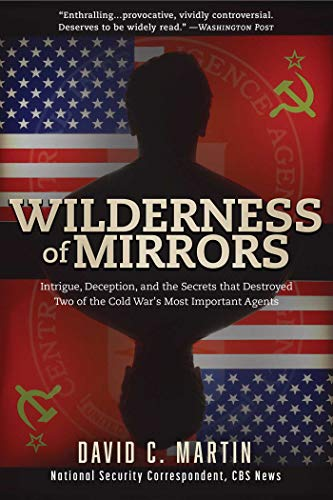 9781510722187: Wilderness of Mirrors: Intrigue, Deception, and the Secrets that Destroyed Two of the Cold War's Most Important Agents