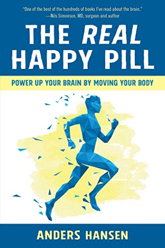 9781510722989: The Real Happy Pill: Power Up Your Brain by Moving Your Body