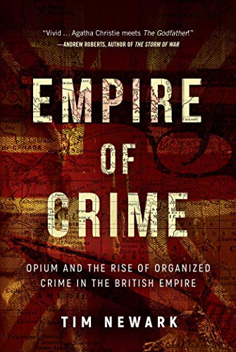9781510723467: Empire of Crime: Opium and the Rise of Organized Crime in the British Empire