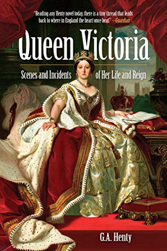 Queen Victoria: Scenes and Incidents of Her: Henty, G.