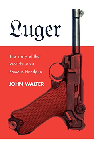 9781510727281: Luger: The Story of the World's Most Famous Handgun